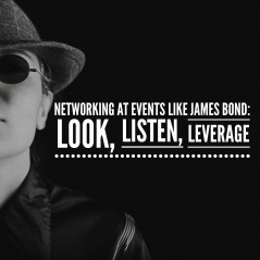 Networking at Events Like James Bond: Look, Listen, Leverage