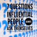 7 Questions Influential People Always Ask Themselves