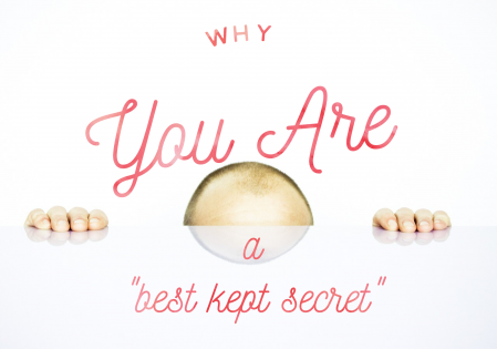 "Why You Are a ""Best Kept Secret"""