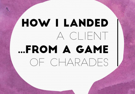 How I Landed a Client from a Game of Charades – The Power of Presence