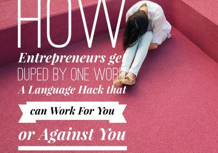 How Entrepreneurs Get Duped with a Single Word: A Language Hack that Can Work For You or Against You