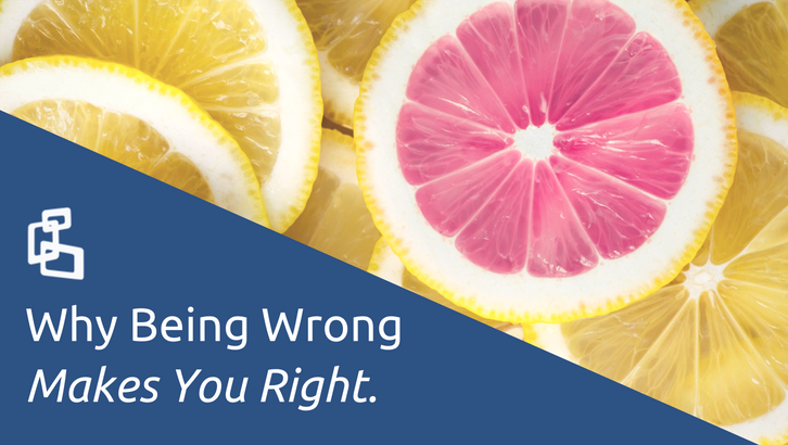 Why Being Wrong Makes You Right