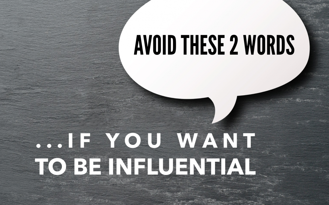 Avoid These 2 Words if You Want to Be Influential