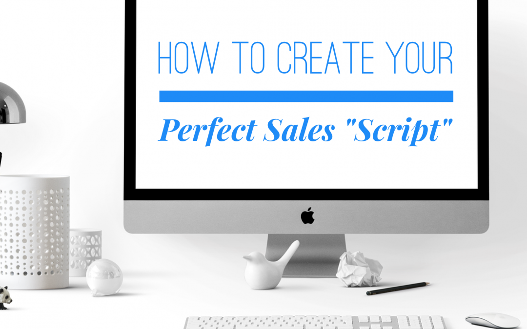 """How to Create Your Perfect Sales """"Script"""""""