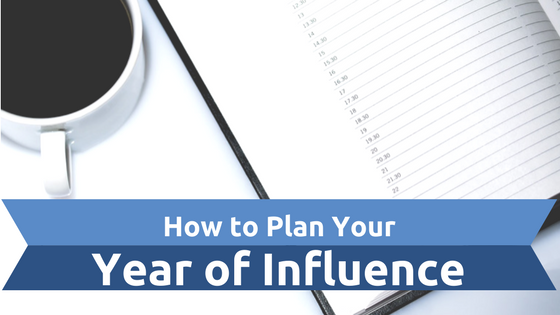 How to Plan Your Year of Influence