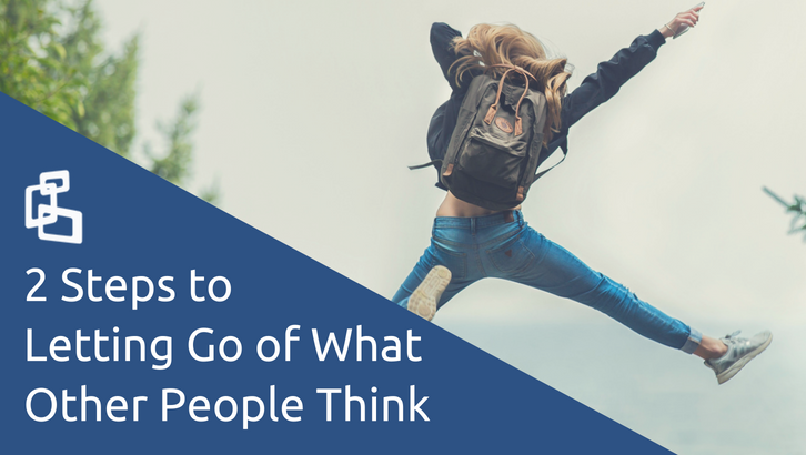 2 Steps to Letting Go of What Other People Think
