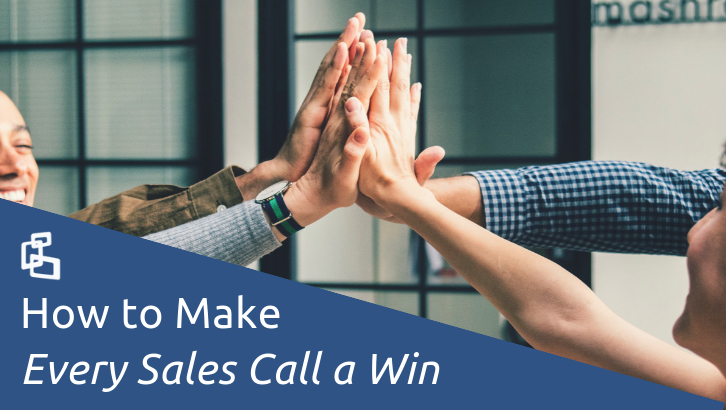 How to Make EVERY Sales Call a Win