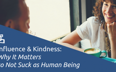 Influence & Kindness: Why It Matters to Not Suck as Human Being