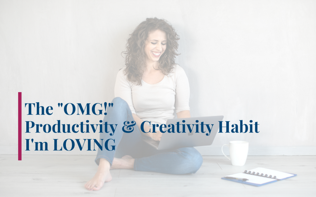 "The ""OMG!"" Productivity & Creativity Habit I'm LOVING"