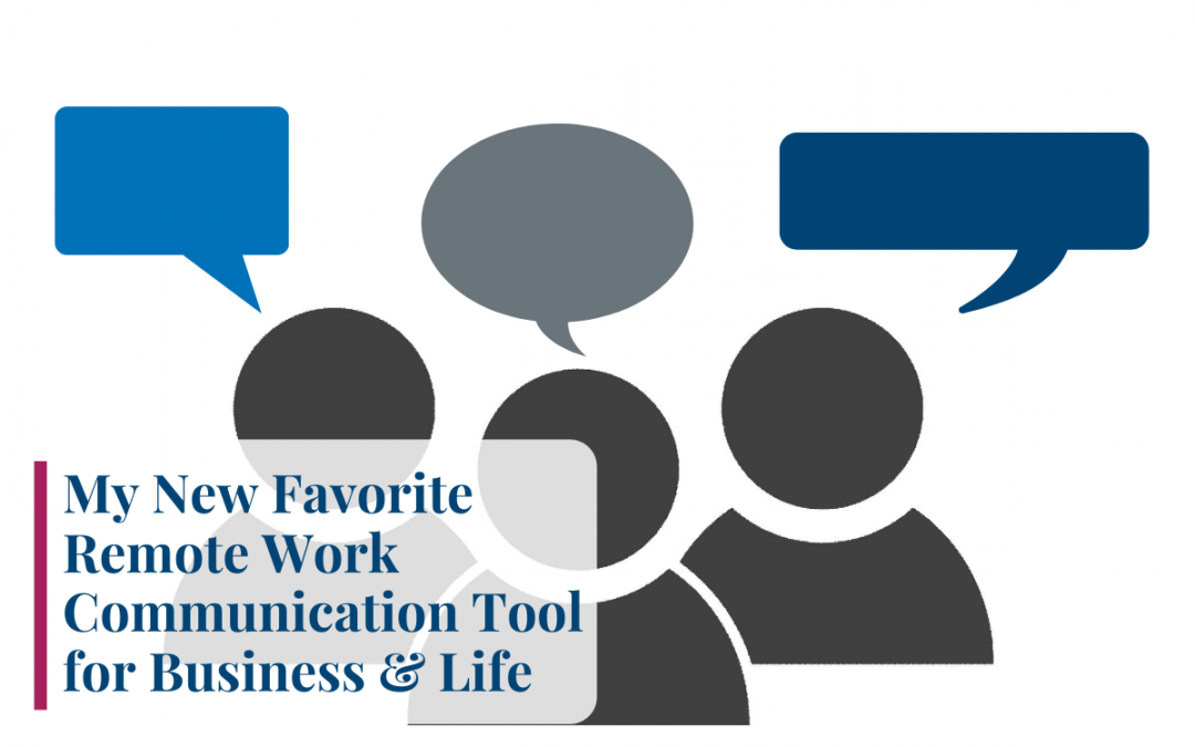 My New Favorite Remote Work Communication Tool for Business & Life