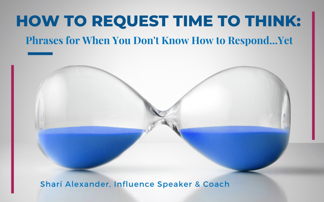 How to Request Time to Think: Phrases for When You Don't Know How to Respond…Yet