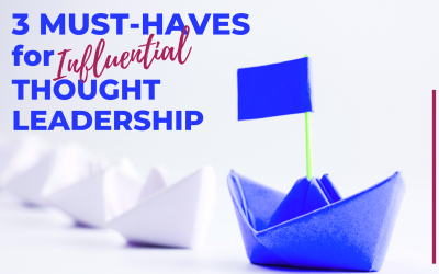 3 Must-Haves for Influential Thought Leadership