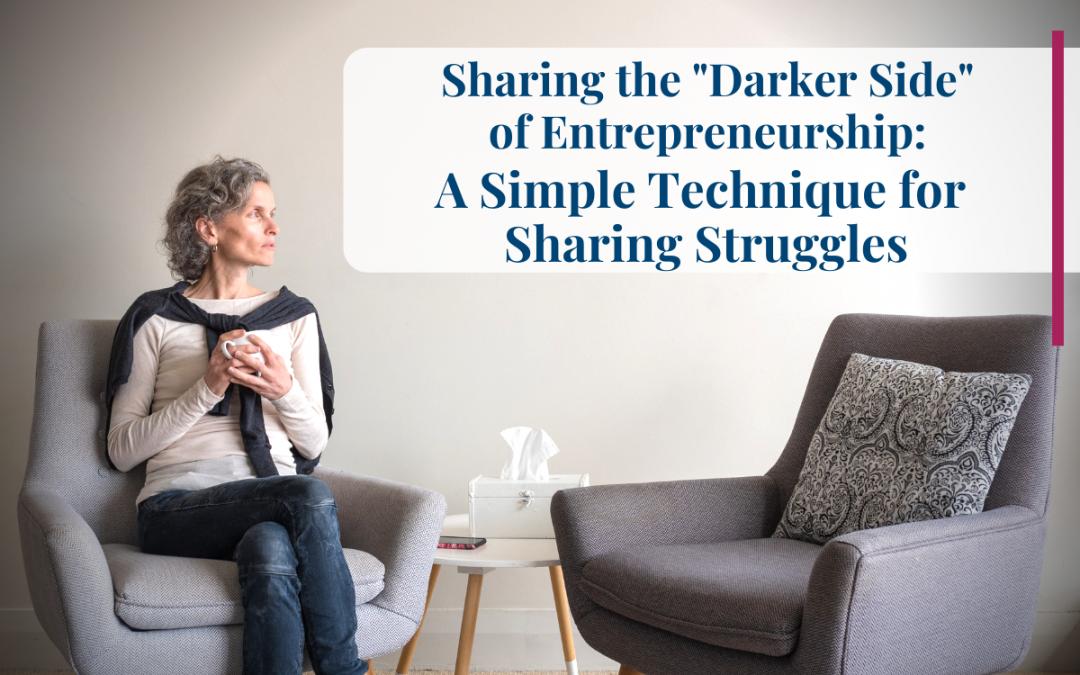 "Sharing The ""Darker Side"" of Entrepreneurship: A Simple Technique for Sharing Struggles"